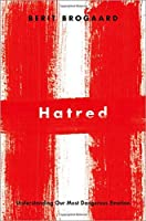 Hatred: Understanding Our Most Dangerous Emotion