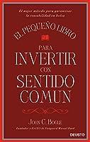 El pequeño libro para invertir con sentido común : el mejor método para garantizar la rentabilidad en bolsa