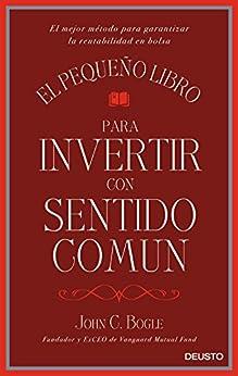 El pequeño libro para invertir con sentido común: El mejor método para garantizar la rentabilidad en bolsa (Spanish Edition) by [John C. Bogle, Gustavo Teruel Prieto]