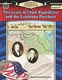 Spotlight on America: The Lewis & Clark Expedition and the Louisiana Purchase: The Lewis & Clark Expedition and the Louisiana Purchase