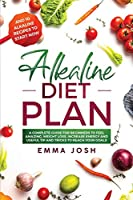 Alkaline Diet Plan: A Complete Guide for Beginners to Feel Amazing, Weight Loss, Increase Energy and Useful Tip and Tricks to Reach Your Goals