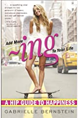 Add More Ing to Your Life: A Hip Guide to Happiness Kindle Edition