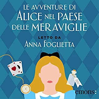 Le avventure di Alice nel Paese delle Meraviglie                   Di:                                                                                                                                 Lewis Carroll                               Letto da:                                                                                                                                 Anna Foglietta                      Durata:  3 ore e 2 min     87 recensioni     Totali 4,2