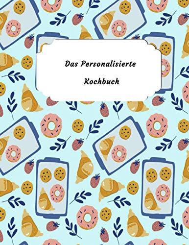 Das Personalisierte Kochbuch: Lieblingsrezepte in deinem persönlichen Blanko Rezeptbuch zum Eintragen