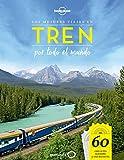 Los mejores viajes en tren por todo el mundo: 60 viajes en tren inolvidables y cómo disfrutarlos (Viaje y aventura)