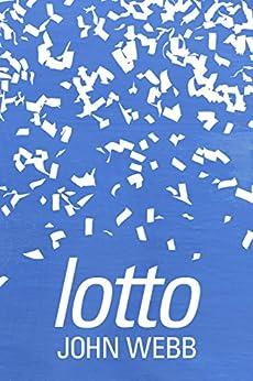 Lotto: A Novel by [John Webb]