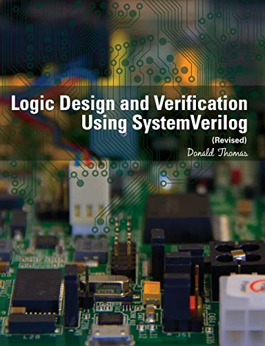 Compare Textbook Prices for Logic Design and Verification Using SystemVerilog Revised Revised Edition ISBN 9781523364022 by Thomas, Donald