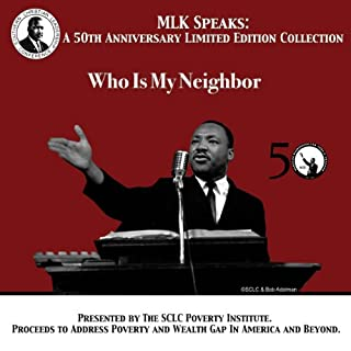 Who is My Neighbor     MLK Speaks: A 50th Anniversary Limited Edition Collection              By:                                                                                                                                 Dr. Martin Luther King Jr.                               Narrated by:                                                                                                                                 Dr. Martin Luther King Jr.                      Length: 27 mins     11 ratings     Overall 5.0