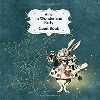 Guest Book: Alice In Wonderland Party Sign In, Wishes, Messages, and Comments   Includes Gift Log   Rabbit Blue Green