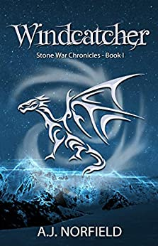 Windcatcher (Dragon I): Book I of the Stone War Chronicles by [A.J. Norfield]