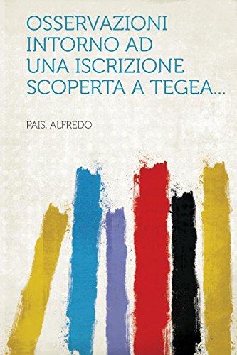 Osservazioni intorno ad una iscrizione scoperta a Tegea... (Italian Edition)