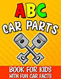 Abc Car Parts Book for Kids: Auto Parts Alphabet for Future Mechanics and Drivers / Letter Learning for Toddlers / Contains Fun Facts About Automotive and Vehicles