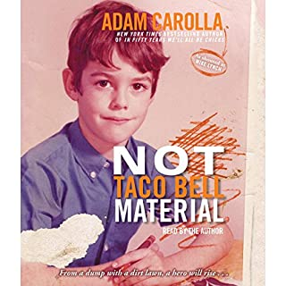 Not Taco Bell Material                   Written by:                                                                                                                                 Adam Carolla                               Narrated by:                                                                                                                                 Adam Carolla                      Length: 7 hrs and 59 mins     2 ratings     Overall 4.5
