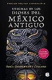 Enigmas de los dioses del México antiguo (Edición décimo aniversario