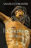 Il crocifisso è vivo...