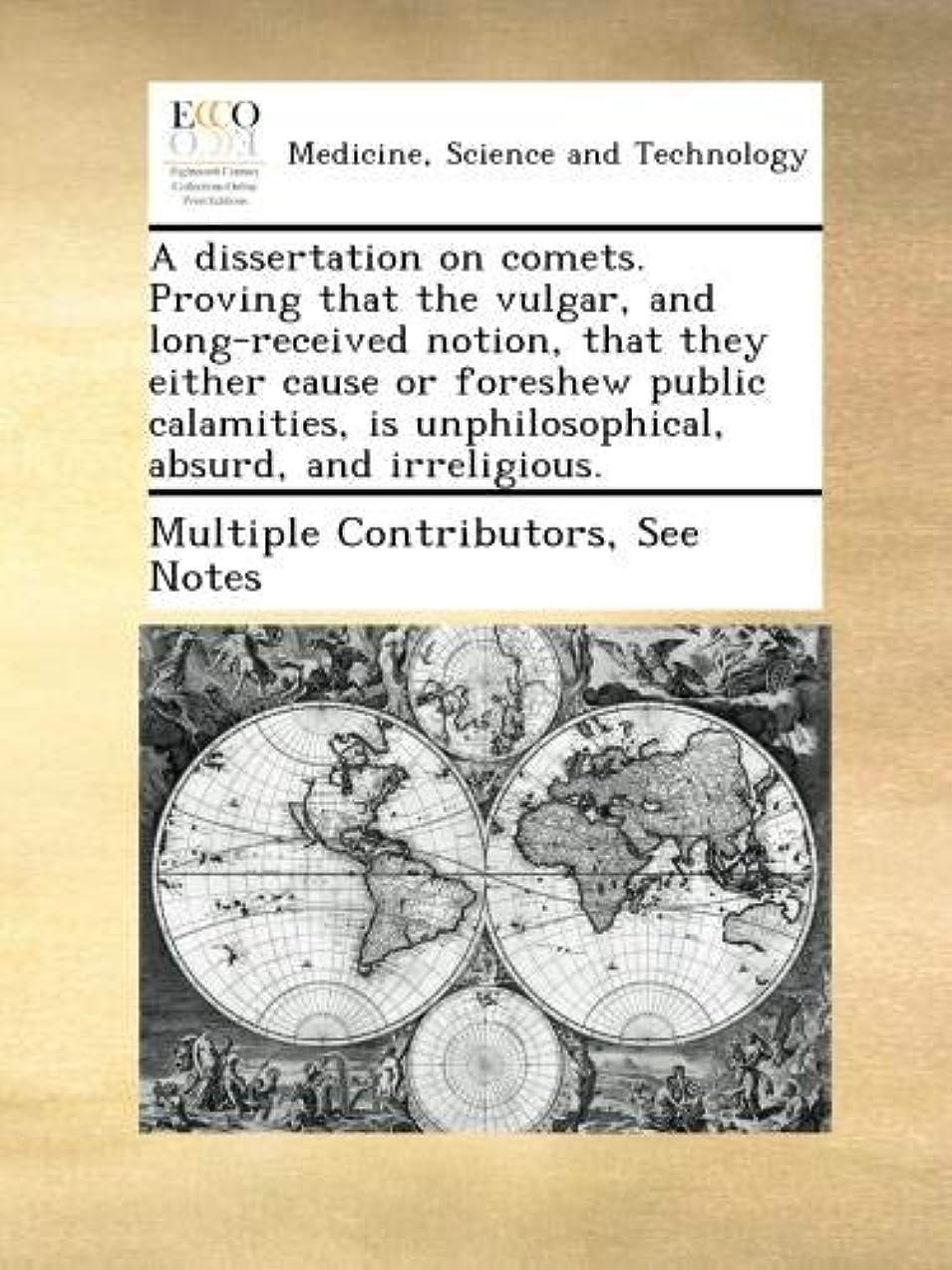 ガジュマル国内の受粉者A dissertation on comets. Proving that the vulgar, and long-received notion, that they either cause or foreshew public calamities, is unphilosophical, absurd, and irreligious.