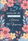 Quel bastardo del Diario Alimentare e fitness 90 giorni: Agenda perdita di peso e attività giornaliere
