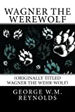 Wagner the Werewolf: (originally titled Wagner the Wehr-Wolf)