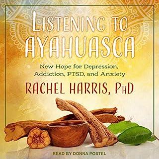 Listening to Ayahuasca     New Hope for Depression, Addiction, PTSD, and Anxiety              Autor:                                                                                                                                 Rachel Harris PhD                               Sprecher:                                                                                                                                 Donna Postel                      Spieldauer: 12 Std. und 27 Min.     1 Bewertung     Gesamt 5,0