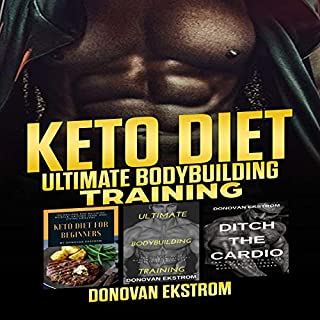 Keto Diet: Ultimate Bodybuilding Training     The Complete Weight Training: Get Bigger Leaner and Stronger, The Science, Meal Plans 3 Book Bundle              By:                                                                                                                                 Donovan Ekstrom                               Narrated by:                                                                                                                                 Jason Belvill                      Length: 12 hrs and 45 mins     29 ratings     Overall 4.4