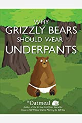 Why Grizzly Bears Should Wear Underpants (The Oatmeal Book 4) Kindle Edition