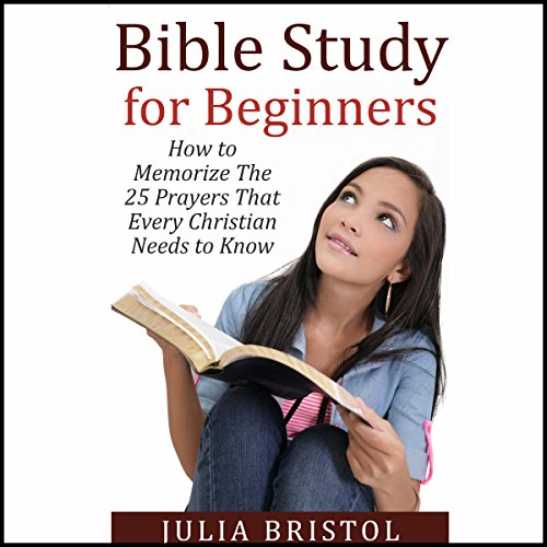 Bible Study for Beginners: How to Memorize the 25 Prayers That Every Christian Needs to Know audiobook cover art