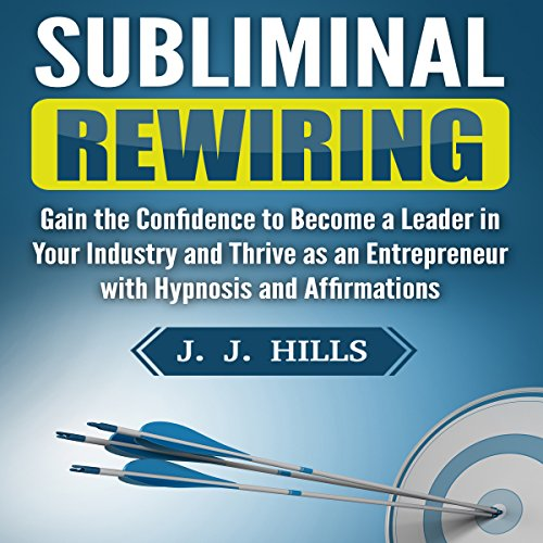 Subliminal Rewiring: Gain the Confidence to Become a Leader in Your Industry and Thrive as an Entrepreneur with Hypnosis and Affirmations audiobook cover art
