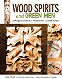 Wood Spirits and Green Men: A Design Sourcebook for Woodcarvers and Other Artists (Fox Chapel Publishing) 40 Ready-to-Use Patterns, Step-by-Step Tutorials, the Symbols' History, & a Stunning Gallery