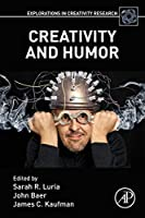 Creativity and Humor (Explorations in Creativity Research)