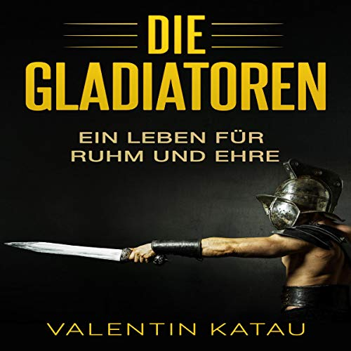 Die Gladiatoren: Ein Leben für Ruhm und Ehre [The Gladiators: A Life for Glory and Honor] Titelbild