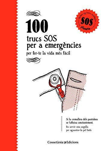 100 trucs SOS per a emergències : per fer-te la vida més fàcil (100 Trucs per Fer-te la Vida Més Fàcil, Band 4)