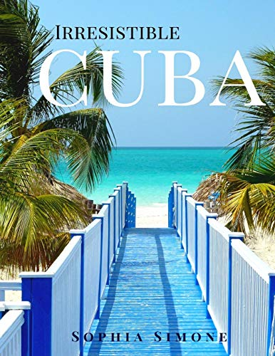 Irresistible Cuba: A Beautiful Photography Coffee Table Photobook Tour Guide Book with Photo Pictures of the Spectacular Country and its Cities within North America (Picture Book)