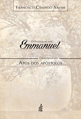 O evangelho por Emmanuel: comentários aos Atos dos Apóstolos (Coleção O evangelho por Emmanuel Livro 5)