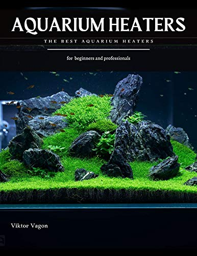 AQUARIUM HEATERS: The Best Aquarium Heaters (English Edition)