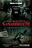 The Haunted Sanatorium: A Chilling Interactive Adventure (You Choose: Haunted Places)
