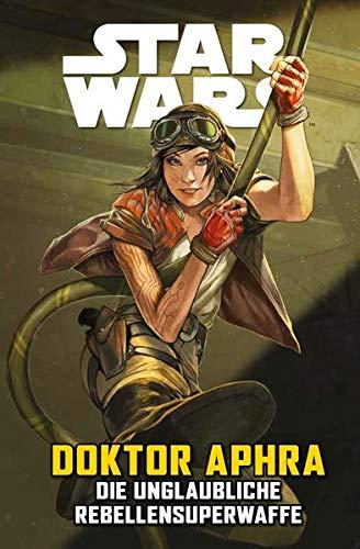 Star Wars Comics: Doktor Aphra VI: Die unglaubliche Rebellensuperwaffe