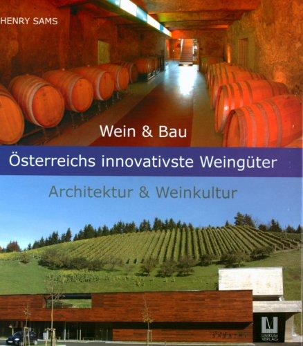 Wein - Bau, Österreichs innovativste Weingüter: Architektur & Weinkultur