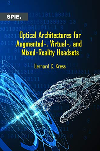 Optical Architectures for Augmented-, Virtual-, and Mixed-reality Headsets (Press Monographs)