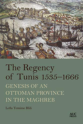 The Regency of Tunis, 1535-1666: Genesis of an Ottoman Province in the Maghreb