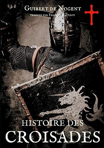 Histoire des croisades: Les dessous secrets de l'épopée des croisés