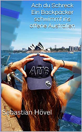 Ach du Schreck Ein Backpacker schwimmt ins offene Australien