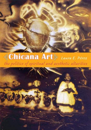 Compare Textbook Prices for Chicana Art: The Politics of Spiritual and Aesthetic Altarities Objects/Histories  ISBN 9780822338680 by Pérez, Laura E.