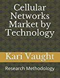 Cellular Networks Market by Technology: Research Methodology