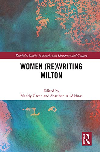 Women (Re)Writing Milton (Routledge Studies in Renaissance Literature and Culture) (English Edition)