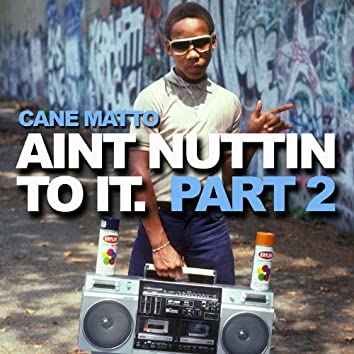 Ain't Nuttin To It Pt.2