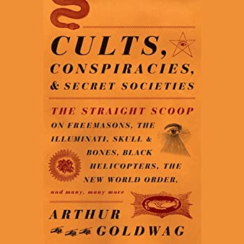 Cults Conspiracies and Secret Societies  The Straight Scoop on Freemasons The Illuminati Skull and Bones Black Helicopters The New World Order and Many Many More