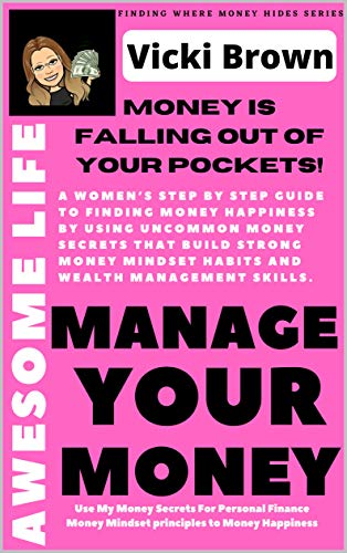 Awesome Life To Mange Your Money (Money is Falling Out of Your Pockets): A womens step by step guide to finding money happiness by using uncommon money ... Where Money Hides Book 1) (English Edition)
