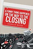 A Funny Thing Happened on the Way to the Closing (English Edition)
