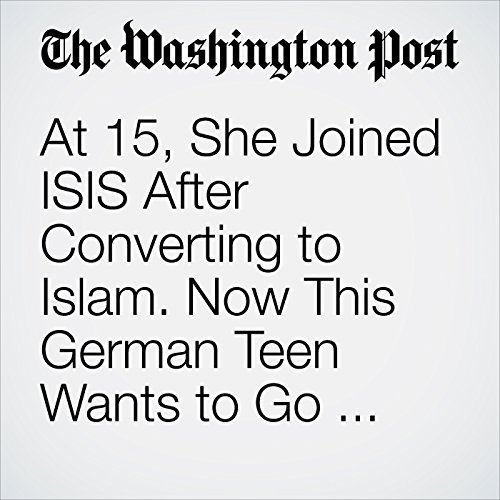 At 15, She Joined ISIS After Converting to Islam. Now This German Teen Wants to Go Home. copertina