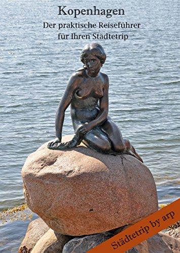 Kopenhagen – Der praktische Reiseführer für Ihren Städtetrip (Städtetrip by arp)